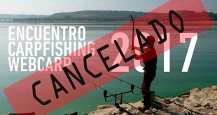 Cancelado el Encuentro Carpfishing Webcarp 2017